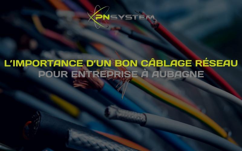 l'importance d'un bon câblage réseau pour entreprise à aubagne